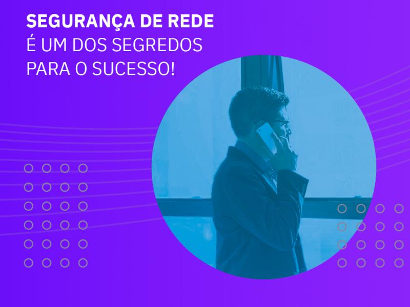 Segurança de rede é um dos segredos para o sucesso!