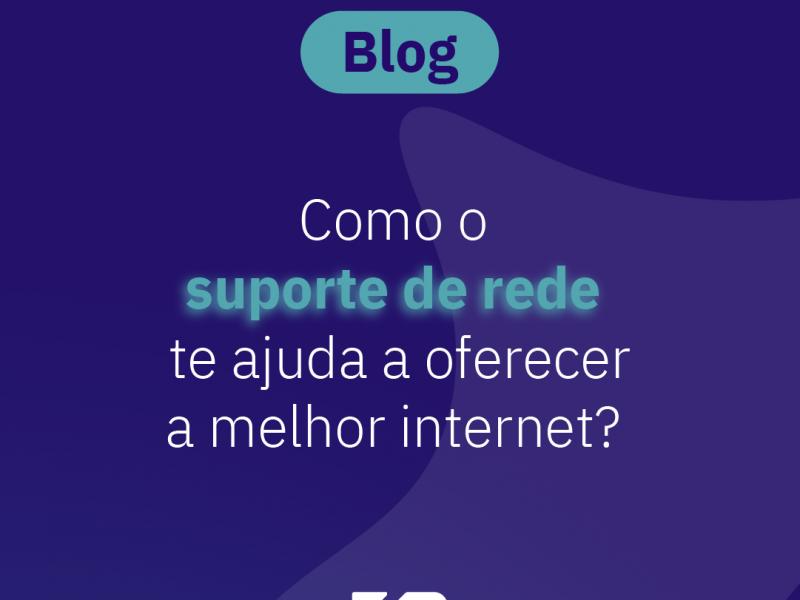 O suporte de redes ajuda a oferecer a melhor internet