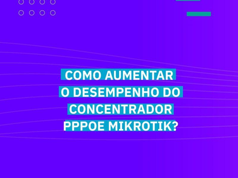 Aumente o desempenho do concentrador PPPoe Mikrotik