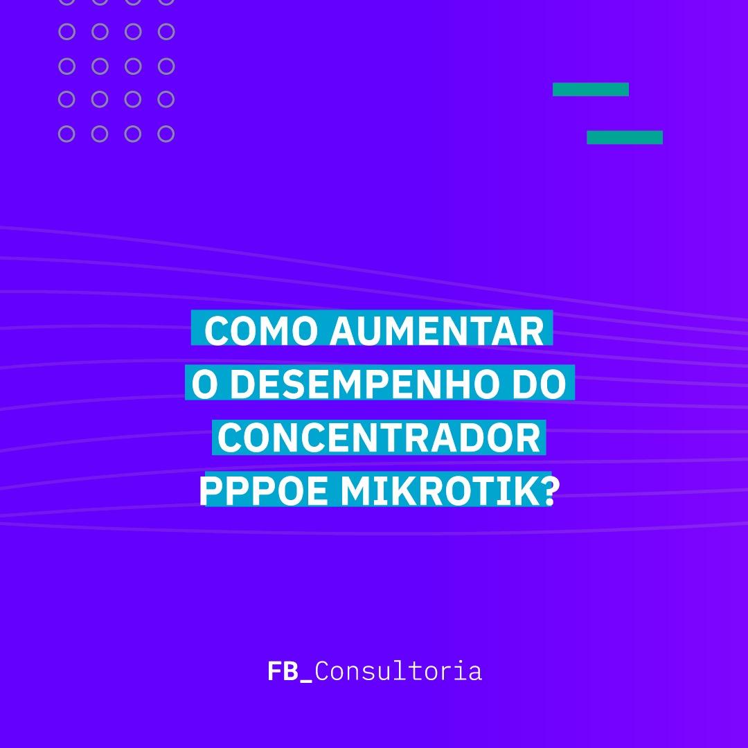 Como aumentar o desempenho do concentrador PPPoE Mikrotik