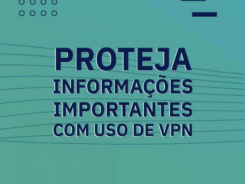 Proteja informações importantes com uso de VPN