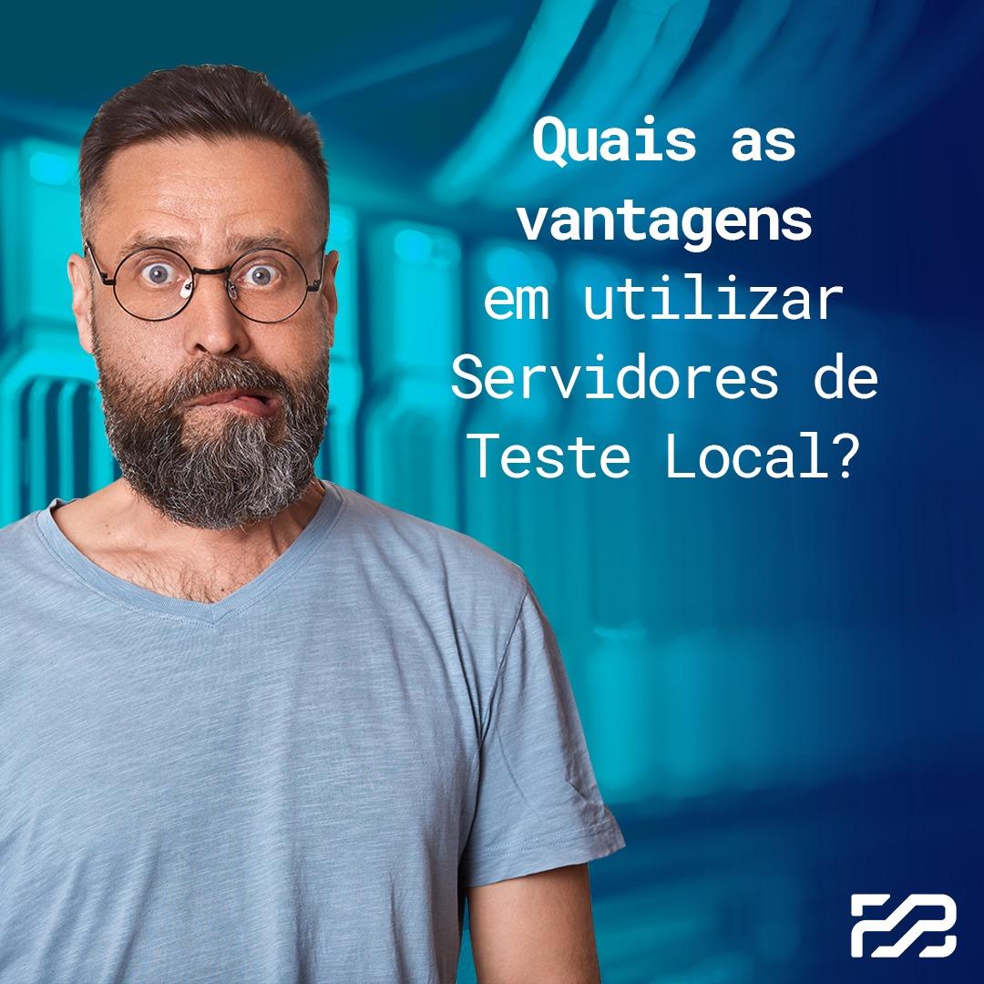 Quais as vantagens em utilizar Servidor de Teste Local?